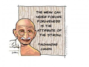 Gandhi: Only the strong can forgive.